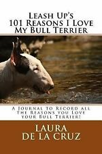 Leash up's 101 Reasons I Love My Bull Terrier : A Journal to Record All the.
