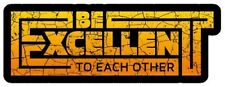Bill and Ted Be Excellent to Each Other Sticker Decal (Select your Size)