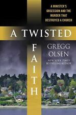 A Twisted Faith: A Minister's Obsession and the Murder That Destroyed a Church,