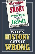 Napoleon Wasn't Short and St Patrick Wasn't Irish: When History Gets It Wrong, B