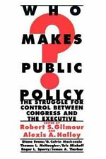 Who Makes Public Policy?: The Struggle for Control Between Congress and the