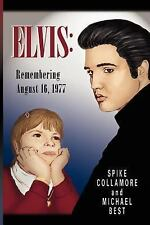 Elvis : Remembering August 16 1977 by Spike Collamore and Michael Best (2006,...