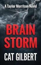 A Taylor Morrison Thriller: Brain Storm by Cat Gilbert (2015, Paperback)