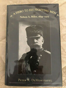 A HERO TO HIS FIGHTING MEN,NELSON A. MILES 1839-1925,(FRONTIER ARMY)DeMONTRAVEL