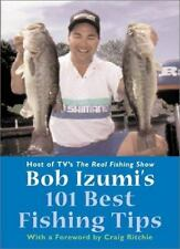 Bob Izumi's 101 Best Fishing Tips : Over a Hundred Fishing Tips from One of Nort