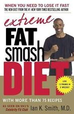 Extreme Fat Smash Diet : With More Than 75 Recipes by Ian K. Smith (2007,...
