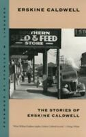 Stories of Erskine Caldwell: By Erskine Caldwell