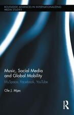 Music, Social Media and Global Mobility : MySpace, Facebook, YouTube by Ole...