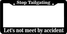 Stop Tailgating Let's not meet by accident tailgate  funny License Plate Frame