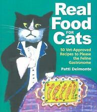 Real Food for Cats : 50 Vet-Approved Recipes to Please the Feline Gastronome by