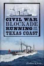 Civil War Blockade Running on the Texas Coast [Civil War Series] [TX]
