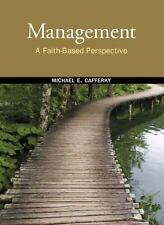 Management : A Faith-Based Perspective by Michael E. Cafferky (2011, Hardcover)