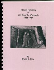 New listing Mining Fatalities of Iron County, Wis. 1886-1964 Comb-Bound vii + 28 Pages