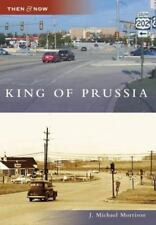 Then and Now: King of Prussia by J. Michael Morrison (2007, Paperback)