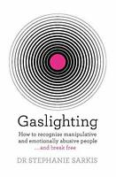 Gaslighting: How to recognise manipulative and emotionally abusive people - and