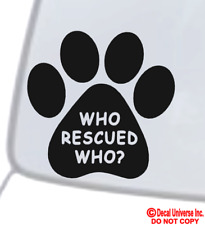 WHO RESCUED WHO? Vinyl Decal Sticker Window Wall Bumper Animal Adopt Dog Cat Paw