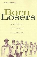 Born Losers : A History of Failure in America by Scott A. Sandage (2006,...