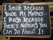 I SMILE BECAUSE YOURE MY MOTHER laugh because nothing you can do about sign wood