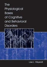 The Physiological Bases of Cognitive and Behavioral Disorders