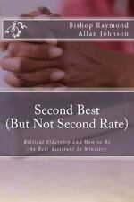 Second Best (but Not Second Rate) : Biblical Eldership and How to Be the Best...