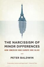 The Narcissism of Minor Differences : How America and Europe Are Alike by...