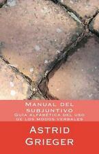 Manual Del Subjuntivo : Guia Alfabetica Del Uso de Los Modos Verbales by...