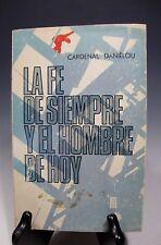 La Fe de Siempre y el Hombre de Hoy by Cardenal Danielou Spanish, Paperb, 1969