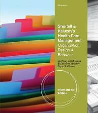 Shortell and Kaluzny's Healthcare Management: Organization Design and Behavior b