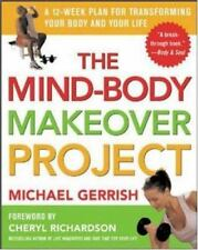 The Mind-Body Makeover Project : A 12-Week Plan for Transforming Your Body and