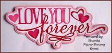 LOVE YOU FOREVER VALENTINE TITLE scrapbook  premade paper piecing by Rhonda