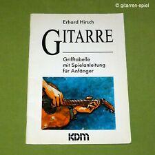 Erhard Hirsch, Gitarre - Grifftabelle mit Spielanleitung für Anfänger KDM Top!