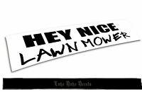 Hey Nice Lawn Mower /_ sick JDM drift stance funny vinyl Decal bumper Sticker