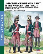 Uniforms of Russian Army in the XVIII Century Vol. 1 : Under the Reign of Cat...
