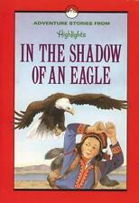 In the Shadow of an Eagle : And Other Adventure Stories by Highlights for Childr