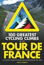 100 Greatest Cycling Climbs of the Tour de France: A Cyclist's Guide to Riding t