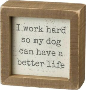 """I WORK HARD SO MY DOG HAS BETTER LIFE Wood Box Sign 4"""" x 4"""", Primitives by Kathy"""