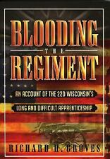 Blooding The Regiment: An Account Of The 22d Wisconsin's Long And Difficult A...