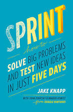 Sprint: How to Solve Big Problems and Test New Ideas in Just Five Days Jake Knap