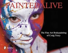 Painted Alive: The Fine Art Bodypainting of Craig Tracy by Craig Tracy
