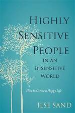 Highly Sensitive People in an Insensitive World: How to Create a Happy Life...