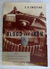 Blood and Iron : The German Conquest of Sevastopol by C. G. Sweeting