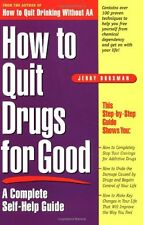 How to Quit Drugs for Good: A Complete Self-Help G