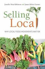 Selling Local: Why Local Food Movements Matter, Farmer, James Robert, Robinson,