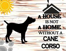 A House is Not A Home Without A Cane Corso Dog Sign Sp824
