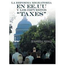 La Reforma Migratoria en Ee. Uu y Los Impuestos Taxes by Bernardo A. Arango...