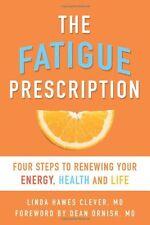 The Fatigue Prescription: Four Steps to Renewing Y