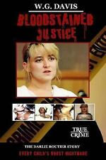 Bloodstained Justice : The Darlie Routier Story: By Davis, Wanda
