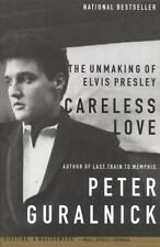 Careless Love : The Unmaking of Elvis Presley by Peter Guralnick (2000,...
