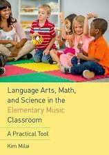 Language Arts, Math, and Science in the Elementary Music Classroom : A...