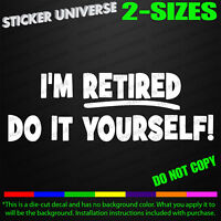 I'm Retired Do It Yourself Funny Car Window Decal Bumper Sticker Retirement 0402